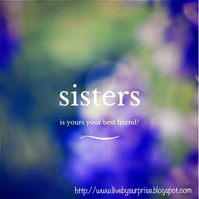 Should Your Sister be Your Best Friend?  Is She?